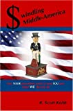 Swindling MiddleAmerica How Your Governm, Scott Keith, 143030569X