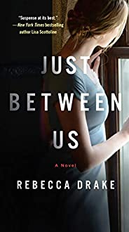 Just Between Us: A Novel
