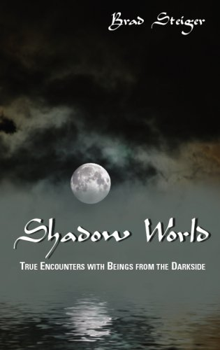 Shadow World: True Encounters with Beings from the Darkside by Brad Steiger (2007-09-01)