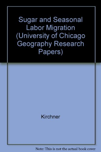 Sugar and Seasonal Labor Migration: The Case of Tucumen, Argentina (University of Chicago Geography Research ()