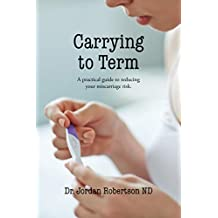 Carrying to Term: A Practical Guide to Reducing your Miscariage Risk
