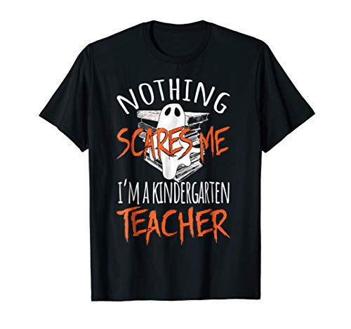 Nothing Scares Me I'm A Kindergarten Teacher Halloween Shirt