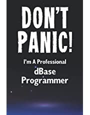 Don't Panic! I'm A Professional dBase Programmer: Customized Lined Notebook Journal Gift For A Qualified dBase Developer