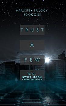 Trust A Few: Haruspex Trilogy: Part One by [Swift-Hook, E.M.]