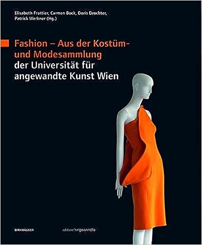 Fashion: Aus Der Kostum- Und Modesammlung Der Universitat Fur Angewandte Kunst Wien (Edition Angewandte)