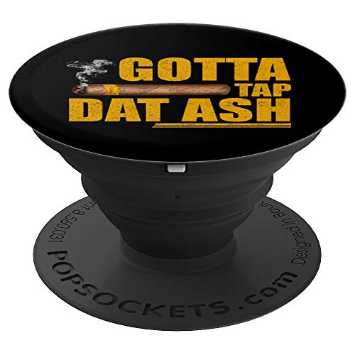 (Cigars Gotta Tap Dat Ash Cigar And Smoking Gift - PopSockets Grip and Stand for Phones and)
