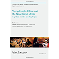 Young People, Ethics, and the New Digital Media: A Synthesis from the Good Play Project: A Synthesis from the GoodPlay Project (The John D. and Catherine ... Media and Learning) (English Edition)