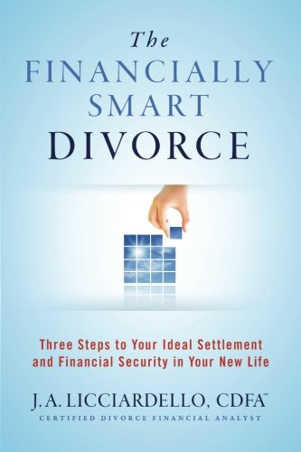 The Financially Smart Divorce: Three Steps to Your Ideal Settlement and Financial Security in Your New Life.'' by Wentworth Divorce Financial Advisors