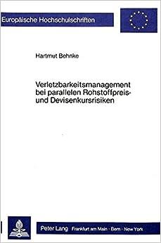 Verletzbarkeitsmanagement Bei Parallelen Rohstoffpreis- Und Devisenkursrisiken (Europaeische Hochschulschriften / European University Studie)