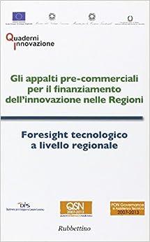 Book Gli appalti pre-commerciali per il finanziamento dell'innovazione nelle Regioni-Foresight tecnologico a livello regionale