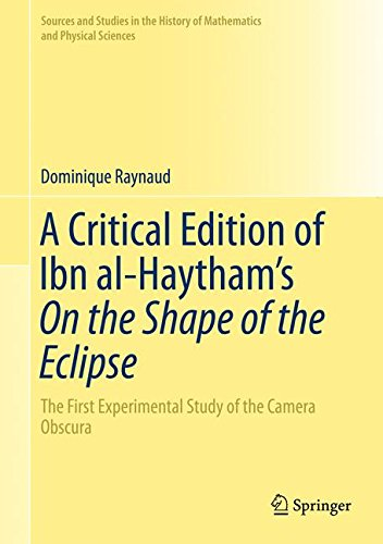 A Critical Edition of Ibn al-Haytham's On the Shape of the Eclipse: The First Experimental Study of the Camera Obscura (Sources and Studies in the ... Sciences) (English, Arabic and Greek Edition)