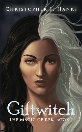 Giftwitch: The Magic of Keb, Book 1 (Volume 1)