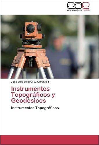 Instrumentos Topográficos y Geodésicos: Instrumentos Topográficos (Spanish Edition): Jose Luis de la Cruz Gonzalez: 9783659083556: Amazon.com: Books