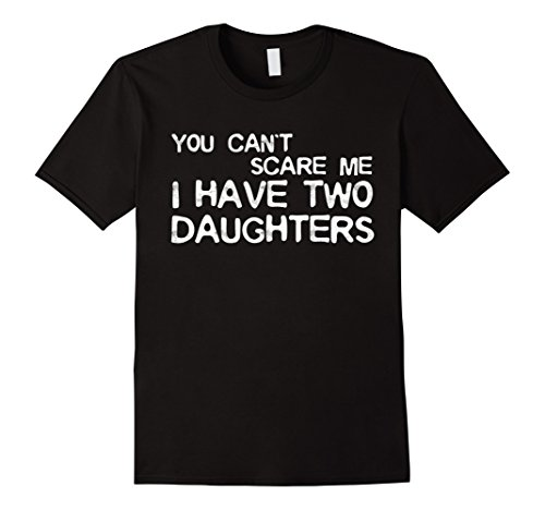 Mens You Can't Scare Me I Have Two Daughters T-Shirt Father's Day XL Black