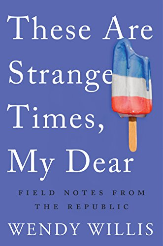 These Are Strange Times, My Dear: Field Notes from the Republic (English Edition)