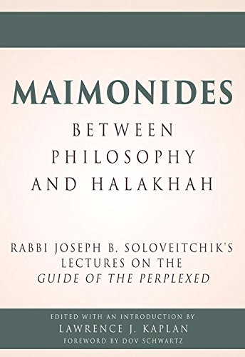 Maimonides – Between Philosophy And Halakhah: Rabbi Joseph B. Soloveitchik's Lectures On The Guide Of The Perplexed