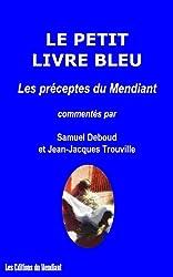 Le Petit Livre Bleu / Les préceptes du Mendiant