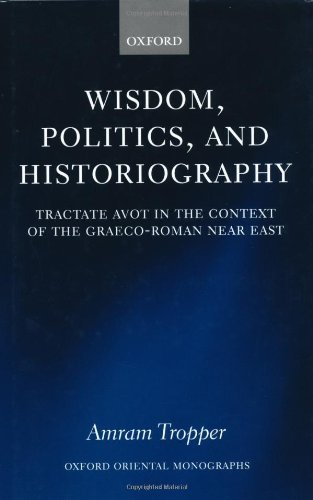 Wisdom, Politics, and Historiography: Tractate Avot in the Context of the Graeco-Roman Near East (Oxford Oriental Monographs) Pdf