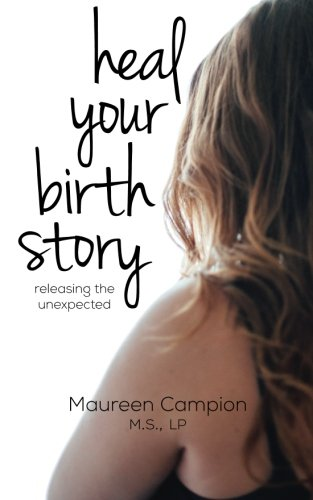 Download Heal Your Birth Story: ...releasing the unexpected pdf epub