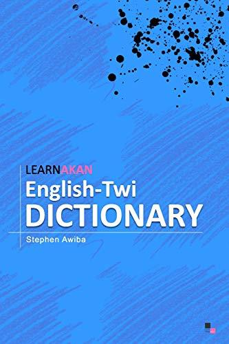 LearnAkan English-Twi Dictionary: Asante Twi Edition Stephen Awiba