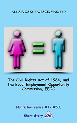 The Civil Rights Act of 1964, and the Equal Employment Opportunity Commission, EEOC.  SHORT STORY #26.: This is a motivational short story in the series ... #1- #60 (Nonfiction series  # 1 - # 60)