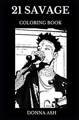21 Savage Coloring Book: Legendary Mumble Rap Star and Hip Hop Artist, Millennial Icon and Trap Lyricist Inspired Adult Coloring Book (21 Savage Books)