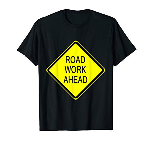 Road Work Ahead Sign Simple Easy Halloween Costume T-Shirt -