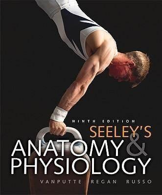 Anatomy & Physiology (Seely's Anatomy & Physiology Ninth Edition)