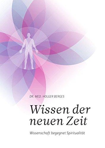 Wissen der neuen Zeit: Wissenschaft begegnet Spiritualität Taschenbuch – 20. Januar 2015 Dr. Holger Berges epubli 3737526842 Esoterik / Anthroposophie