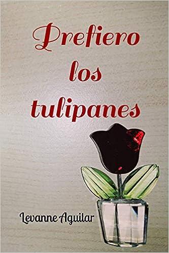 Prefiero los tulipanes de LEVANNE AGUILAR