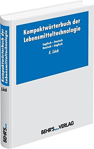 Kompaktwörterbuch der Lebensmitteltechnologie: Zweisprachig: Englisch–Deutsch, Deutsch–Englisch über 10.000 Fachbegriffe je Sprachrichtung