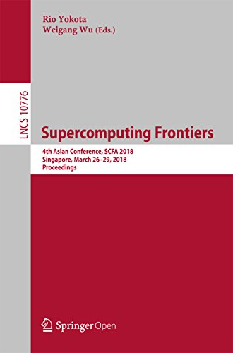 Supercomputing Frontiers: 4th Asian Conference, SCFA 2018, Singapore, March 26-29, 2018, Proceedings (Lecture Notes in Computer Science Book 10776) (Free Computer Kindle)