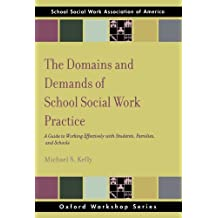 The Domains and Demands of School Social Work Practice: A Guide to Working Effectively with Students, Families...