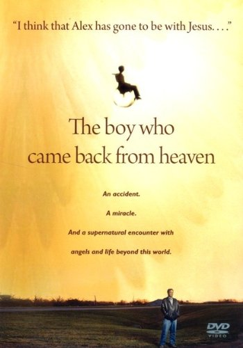 The Boy Who Came Back from Heaven: A Remarkable Account of Miracles, Angels, and Life Beyond This World Came Back Dvd
