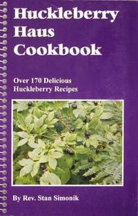 Huckleberry haus cookbook: Over 170 delicious huckleberry recipes
