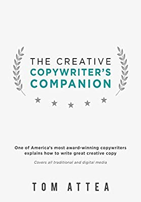 The Creative Copywriter's Companion: One of America's most award-winning copywriters explains how to write great creative copy. Covers all traditional and digital media. (First Edition)