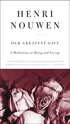 Our Greatest Gift: A Meditation on Dying and