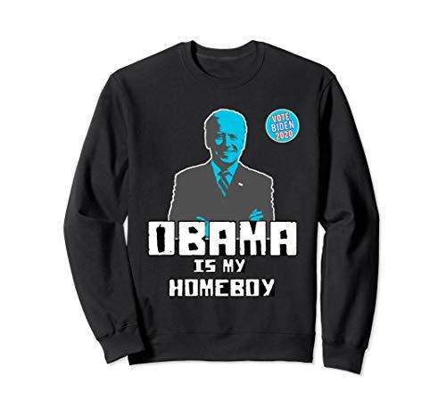 - Obama Is My Homeboy - Vote Joe Biden 2020 - Funny Election  Sweatshirt