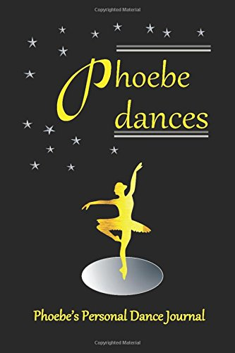 Phoebe Dances Phoebe's Personal Dance Journal: Ballet Dance Journal for Girls 200 lined pages (Personalised Dance Journal Book Series) ebook