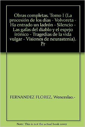 Tomo I (La procesión de los días - Volvoreta - Ha entrado un ladrón - Silencio - Las gafas del diablo y el espejo irónico - Tragedias de la vida ...