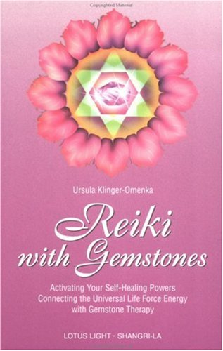 Reiki with Gemstones: Activating Your Self-Healing Powers Connecting the Universal Life Force Energy with Gemstone Therapy (Shangri-La)