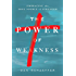 The Power of Weakness: Embracing the True Source of Strength
