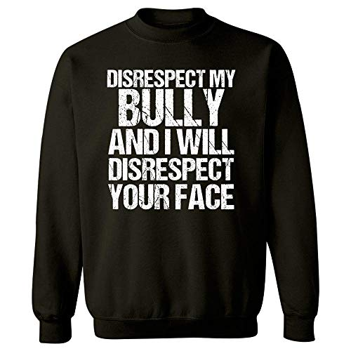 MESS Disrespect My Bully I Disrespect Your Face - Sweatshirt Black Bully Dog Black Face