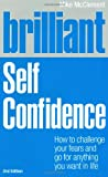 Brilliant Self Confidence: How to challenge your fears and go for anything you want in life (Brilliant Lifeskills)