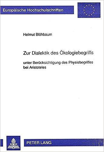 Zur Dialektik Des Oekologiebegriffs: Unter Beruecksichtigung Des Physisbegriffes Bei Aristoteles (Europaeische Hochschulschriften / European University Studie)
