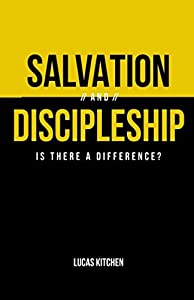 Salvation And Discipleship: Is There A Difference?
