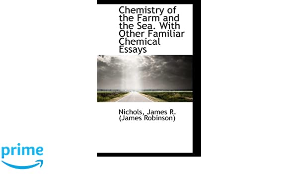 Chemistry Of The Farm And The Sea With Other Familiar Chemical  Chemistry Of The Farm And The Sea With Other Familiar Chemical Essays  Nichols James R James Robinson  Amazoncom Books Business Plan Writer In Charlotte Nc also Synthesis Example Essay  Help Writing Business Plan