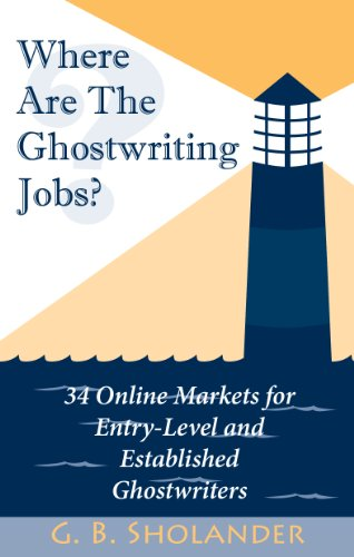 Where Are The Ghostwriting Jobs: 34 Online Markets For Entry-Level And Established Ghostwriters by [Sholander, G. B.]
