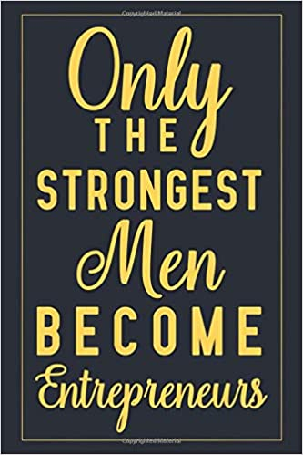 Only The Strongest Men Become Entrepreneurs: Notebook to