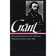 Ulysses S. Grant: Memoirs & Selected Letters: Library of America #50